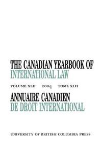 The Canadian Yearbook Of International Law 2004 / Annuaire Canadien De Droit International