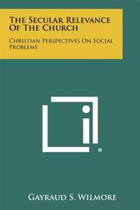 The Secular Relevance of the Church: Christian Perspectives on Social Problems