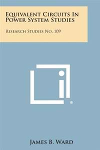 Equivalent Circuits in Power System Studies: Research Studies No. 109