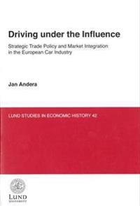 Driving under the influence : strategic trade policy and market integration in the European car industry
