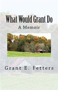 What Would Grant Do: Memories of Being on the Farm