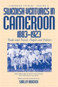 Swedish Ventures in Cameroon, 1883-1923: Trade and Travel, People and Politics