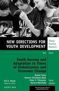 Youth Success and Adaptation in Times of Globalization and Economic Change: New Directions for Youth Development, Number 135