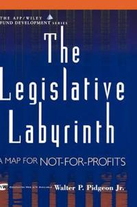 The Legislative Labyrinth: A Map for Not-for-Profits (AFP/Wiley Fund Develo