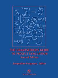 The Grantseeker's Guide to Project Evaluation