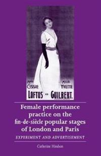 Female Performance Practice on the Fin-de-Siecle Popular Stage of London and Paris