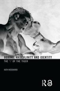 Boxing, Masculinity And Identity