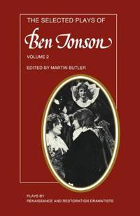 The Plays by Renaissance and Restoration Dramatists The Selected Plays of Ben Jonson