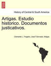 Artigas. Estudio Historico. Documentos Justicativos.