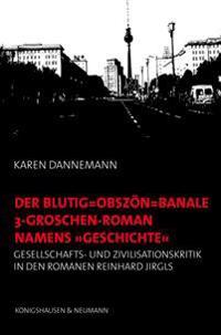 "Der blutig-obszön-banale 3-Groschen-Roman namens ""Geschichte"""