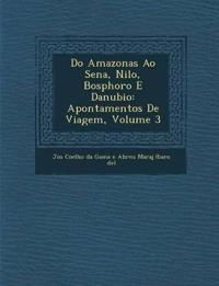 Do Amazonas Ao Sena, Nilo, Bosphoro E Danubio: Apontamentos de Viagem, Volume 3