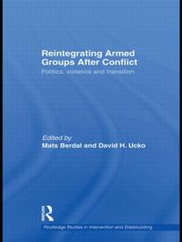 Reintegrating Armed Groups After Conflict