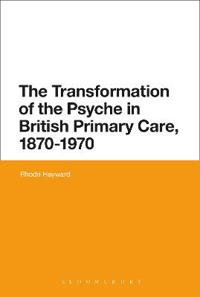 The Transformation of the Psyche in British Primary Care, 1870-1970