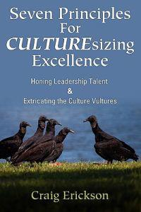 Seven Principles for Culturesizing Excellence: Honing Leadership Talent & Extricating the Culture Vultures