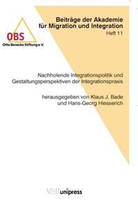 Nachholende Integrationspolitik Und Gestaltungsperspektiven Der Integrationspraxis