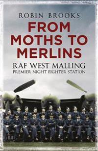 From Moths to Merlins: RAF West Malling Airfield: Premier Night Fighter Station