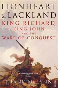Lionheart and lackland - king richard, king john and the wars of conquest