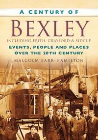 A Century of Bexley including Erith, Crayford & Sidcup