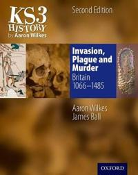Ks3 history by aaron wilkes: invasion, plague & murder student book (1066-1