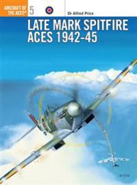 Late Marque Spitfire Aces 1942-45