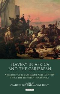 Slavery in Africa and the Caribbean: A History of Enslavement and Identity Since the 18th Century