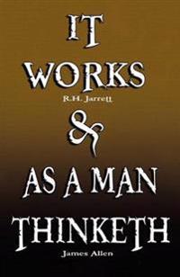 It Works & As a Man Thinketh