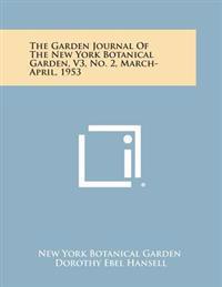 The Garden Journal of the New York Botanical Garden, V3, No. 2, March-April, 1953