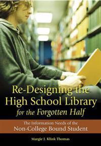 Re-Designing the High School Library for the Forgotten Half: The Information Needs of the Non-College Bound Student