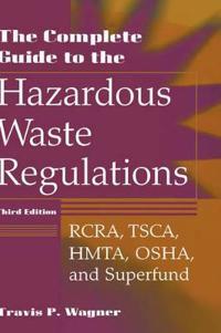 The Complete Guide to the Hazardous Waste Regulations: Rcra, Tsca, Hmta, Osha, and Superfund