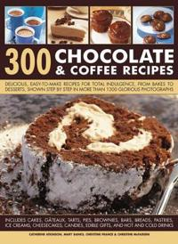 300 Chocolate & Coffee Recipes: Delicious, Easy-To-Make Recipes for Total Indulgence