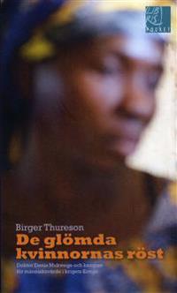 De glömda kvinnornas röst : Doktor Denis Mukwege och kampen för människovärde i krigets Kongo