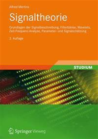 Signaltheorie: Grundlagen Der Signalbeschreibung, Filterbänke, Wavelets, Zeit-Frequenz-Analyse, Parameter- Und Signalschätzung