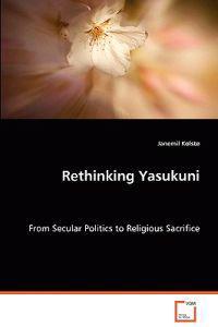 Rethinking Yasukuni - from Secular Politics to Religious Sacrifice