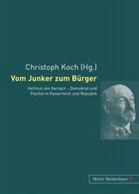 Vom Junker Zum Buerger: Hellmut Von Gerlach - Demokrat Und Pazifist in Kaiserreich Und Republik