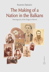 The Making of a Nation in the Balkans: Historiography of the Bulgarian Revival