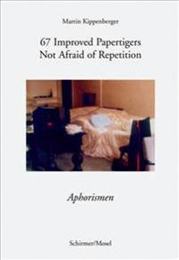 Martin Kippenberger: 67 Improved Papertigers Not Afraid of Repetition