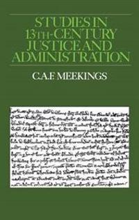 Studies in Thirteenth Century Justice and Administration