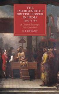 The Emergence of British Power in India, 1600-1784