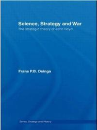 Science, Strategy and War: The Strategic Theory of John Boyd