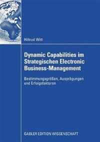 Dynamic Capabilities Im Strategischen Electronic Business-Management: Bestimmungsgroen, Auspragungen Und Erfolgsfaktoren