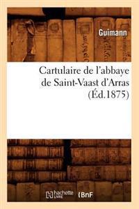 Cartulaire de l'Abbaye de Saint-Vaast d'Arras (�d.1875)