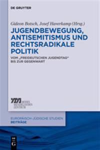 """Jugendbewegung, Antisemitismus Und Rechtsradikale Politik: Vom """"Freideutschen Jugendtag"""" Bis Zur Gegenwart"""