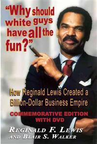 Why Should White Guys Have All the Fun?: How Reginald Lewis Created a Billion-Dollar Business Empire [With DVD]