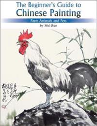 The Beginner's Guide to Chinese Painting: Farm Animals and Pets