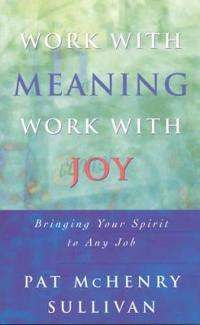 Work with Meaning, Work with Joy