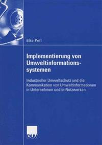 Implementierung Von Umweltinformationssystemen: Industrieller Umweltschutz Und Die Kommunikation Von Umweltinformationen in Unternehmen Und in Netzwer