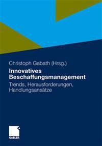 Innovatives Beschaffungsmanagement: Trends, Herausforderungen, Handlungsansatze