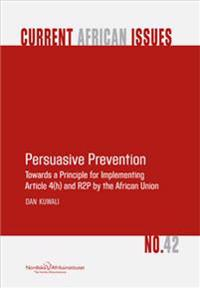 Persuasive Prevention: Towards a Mechanism for Implementing Article 4(h) and R2p by the African Union