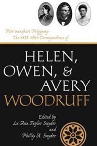 Post-Manifesto Polygamy: The 1899 to 1904 Correspondence of Helen, Owen and Avery Woodruff