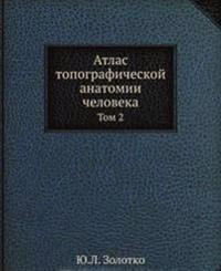 Atlas Topograficheskoj Anatomii Cheloveka Tom 2. Grud, Zhivot, Taz